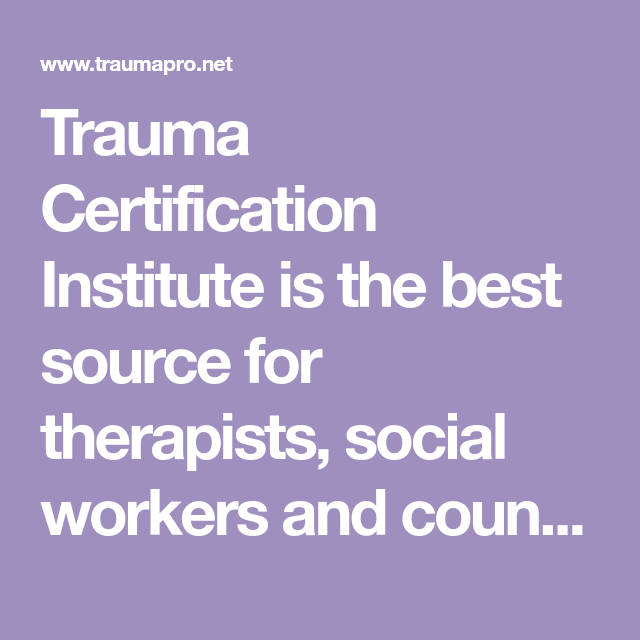 Trauma Certification Institute is the best source for therapists ...