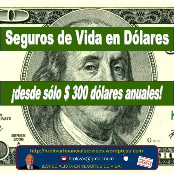 Desde tan solo $ 300 Dolares anuales Seguros de Vida en Dólares visite nuestra página http://hrosegurosdevida.webs.com