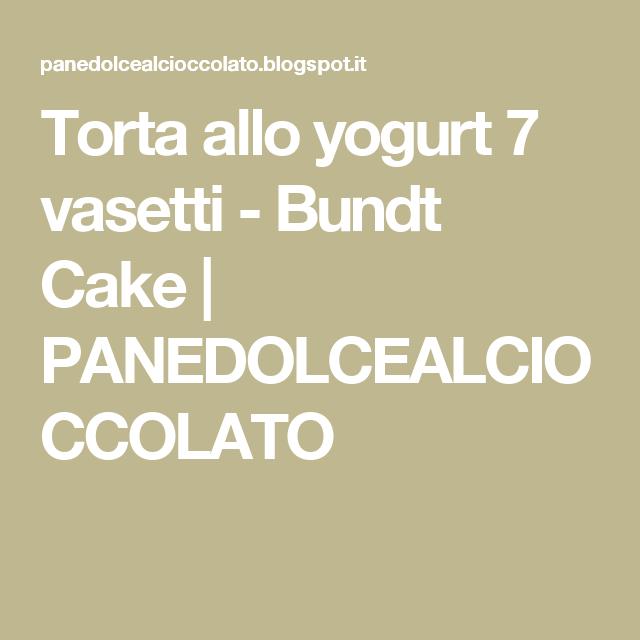 Torta allo yogurt 7 vasetti - Bundt Cake | PANEDOLCEALCIOCCOLATO