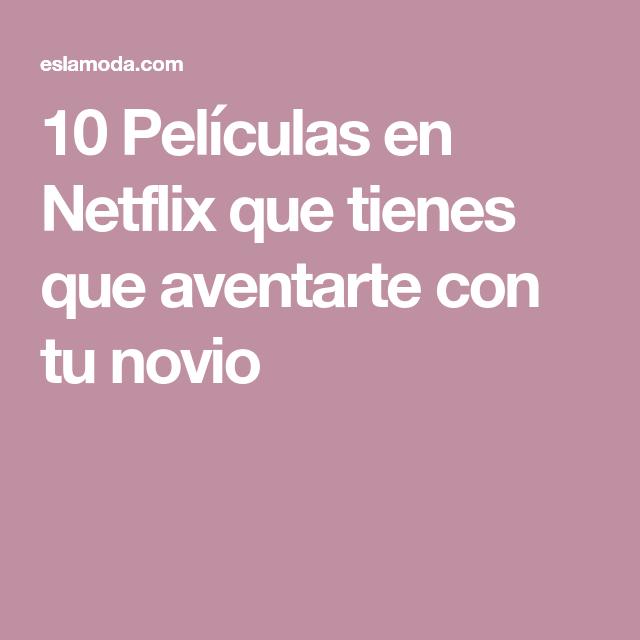 10 Películas En Netflix Que Tienes Que Aventarte Con Tu Novio Leer