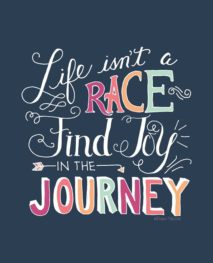 Life Isn't a Race Find Joy in the Journey | Dawn Nicole ...
