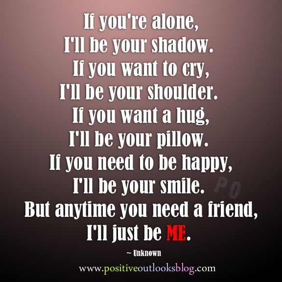 "If You Want Me In Your Life Quotes: ""If You're Alone, I'll Be Your Shadow. If You Want To Cry"
