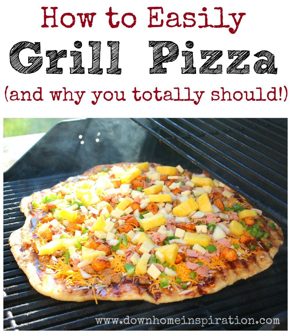 How to Easily Grill Pizza (and why you totally should!) - Down Home Inspiration