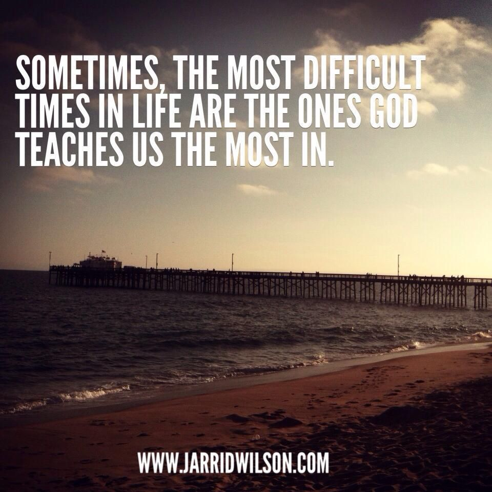 Quotes For Difficult Times In Life Sometimes The Most Difficult Times In Life Are The Ones God