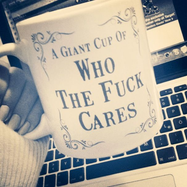 A giant cup of who the fuck cares