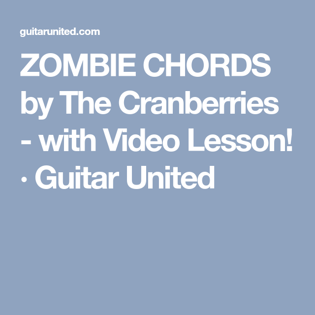 ZOMBIE CHORDS by The Cranberries - with Video Lesson! · Guitar ...