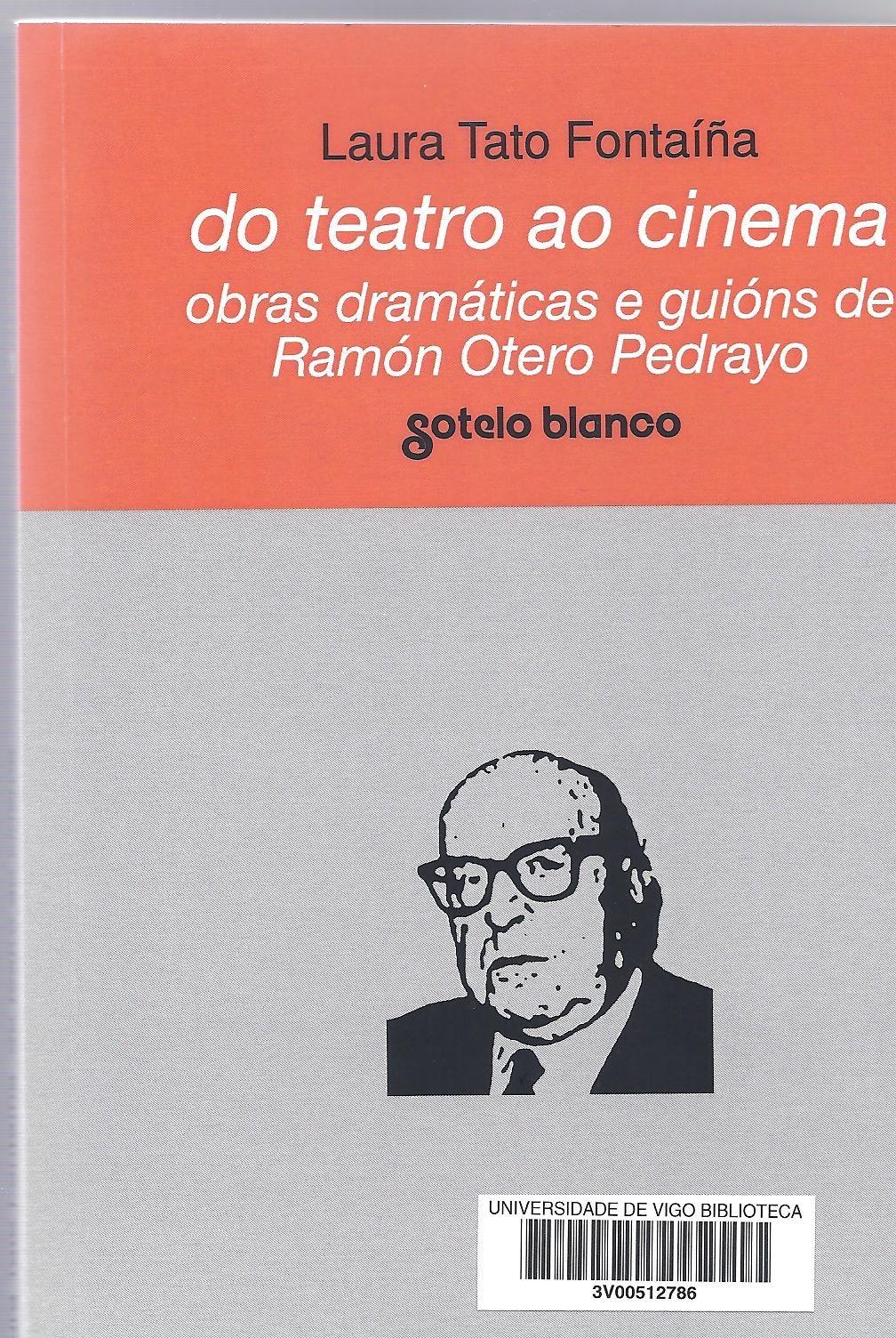 Do teatro ao cinema : obras dramáticas e guións de Ramón Otero Pedrayo / Laura Tato Fontaíña
