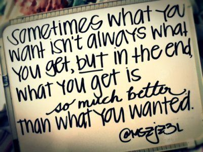 This is sooo true. What you think is best is not always the case and something least expected is much better.