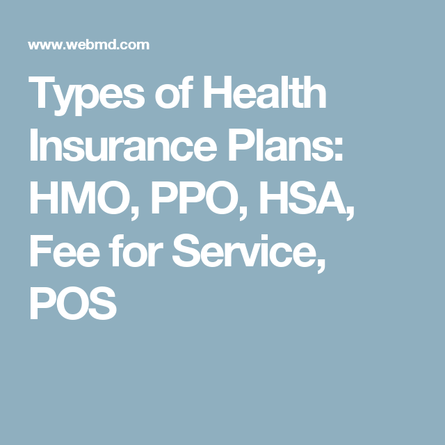 Types Of Health Insurance Plans Hmo Ppo Hsa Fee For Service