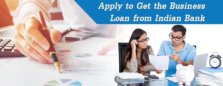 Apply To Get The Business Loan From Indian Bank Business Loans
