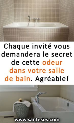 Chaque invit vous demandera le secret de cette odeur dans - Mauvaise odeur dans canalisation salle de bain ...