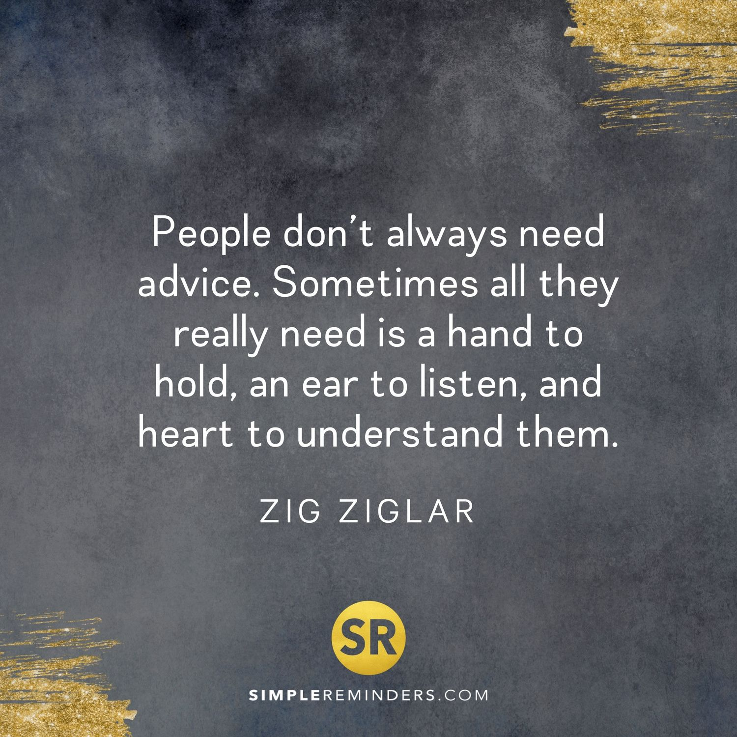 People Do Not Always Need Advice By Zig Ziglar Zig Ziglar Quotes