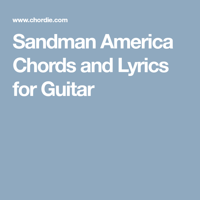 Sandman America Chords and Lyrics for Guitar | Music | Pinterest ...
