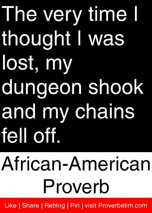 The Very Time I Thought I Was Lost My Dungeon Shook And My Chains