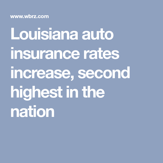 Louisiana Auto Insurance Rates Increase Second Highest In The
