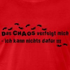 Lustiger T Shirt Spruch Für Chaoten T Shirts Aufkleber Und T