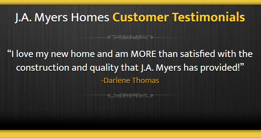 I Love My New Home And Am More Than Satisfied With The Construction And Quality That J A Myers Has Provided D Customer Testimonials Testimonials Homeowner