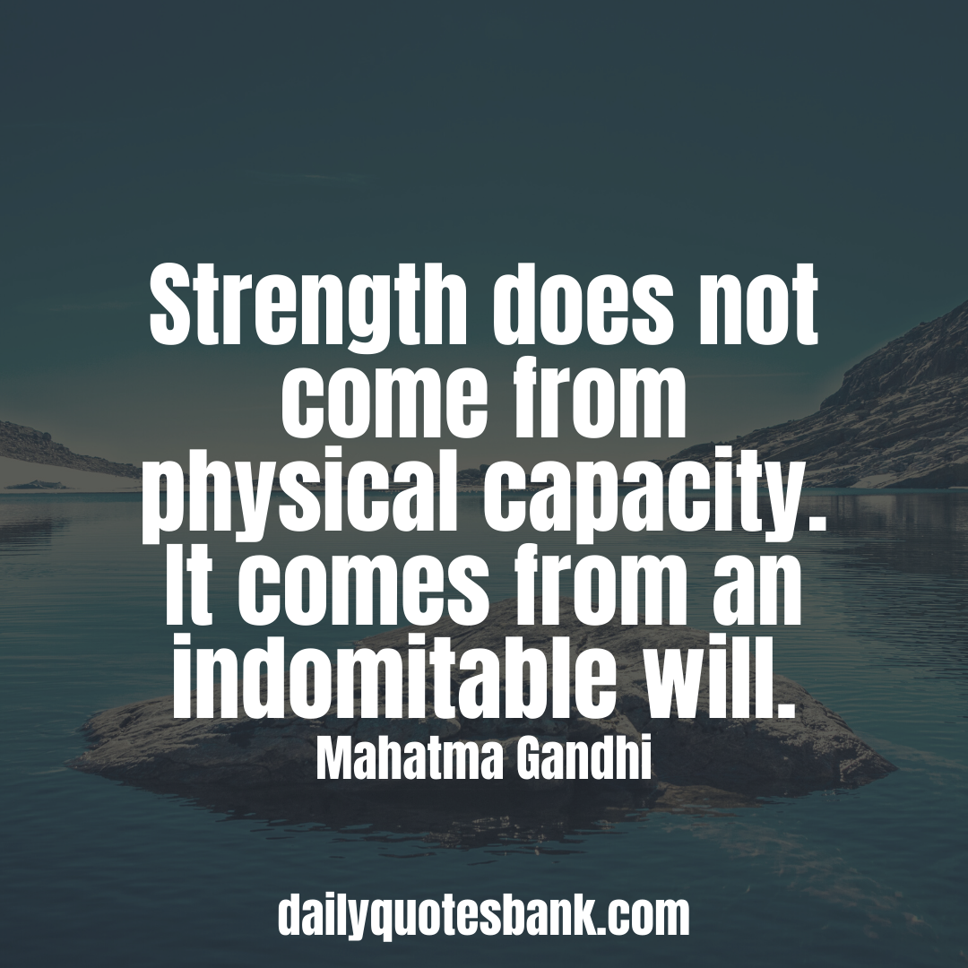 Mahatma Gandhi Quotes That Will Connect Into Peace Mahatma Gandhi Quotes About Strength In 2020 Motivational Quotes For Life Gandhi Quotes Mahatma Gandhi Quotes