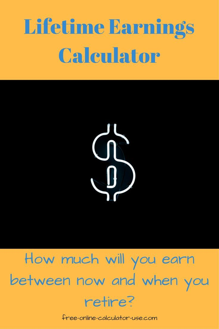 This Online Lifetime Earnings Calculator Will Estimate The Annual