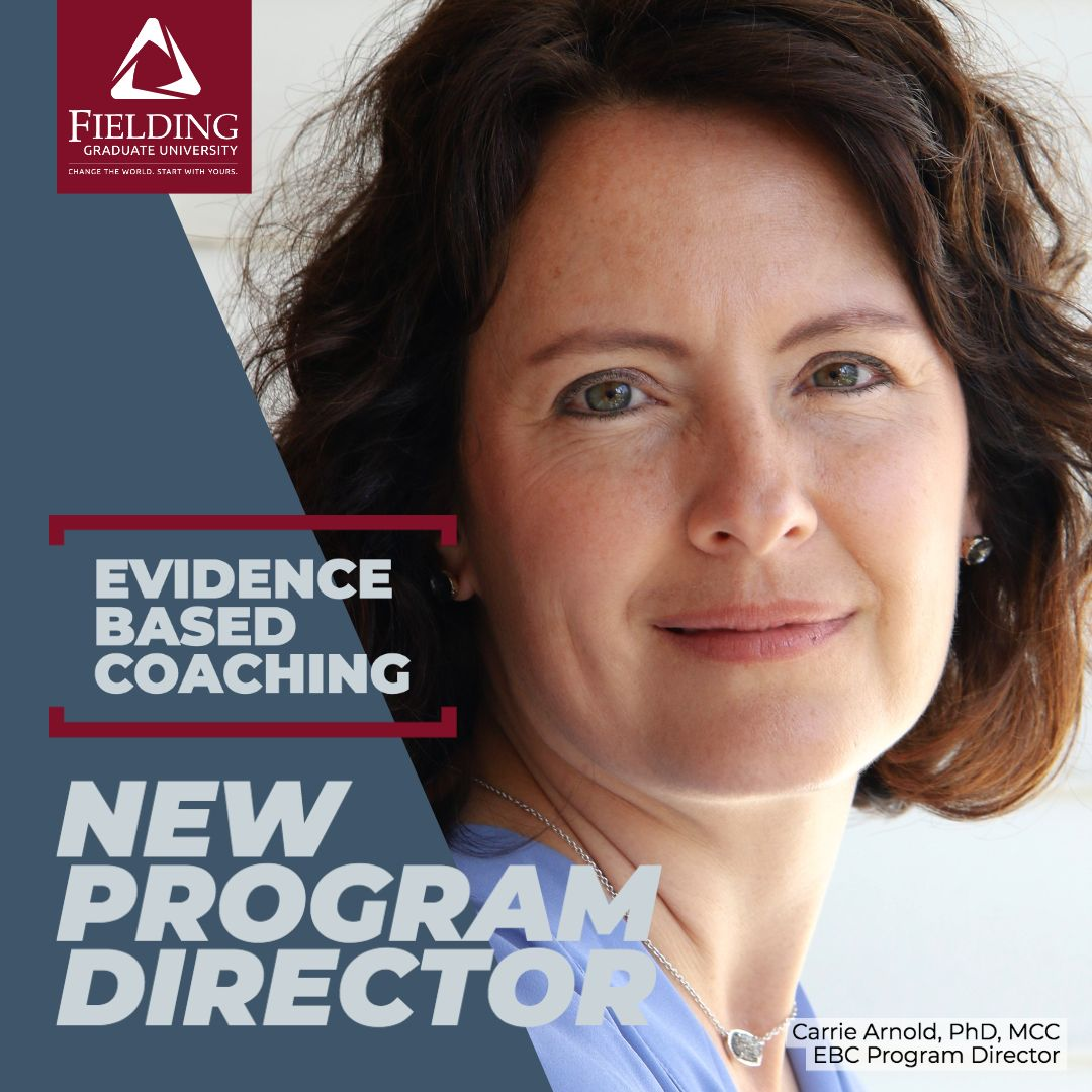 Fielding Graduate University Welcomes Dr Carrie Arnold As The New Ebc Program Director University Executive Coaching Coaching Program