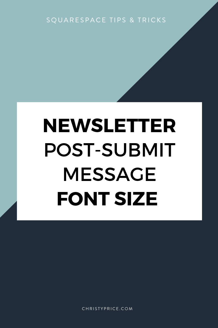 Increasing Font Size On The Newsletter Post Submit Message Squarespace Web Design By Christy Price Austin Texas Squarespace Tutorial Squarespace Web Design Newsletter Block