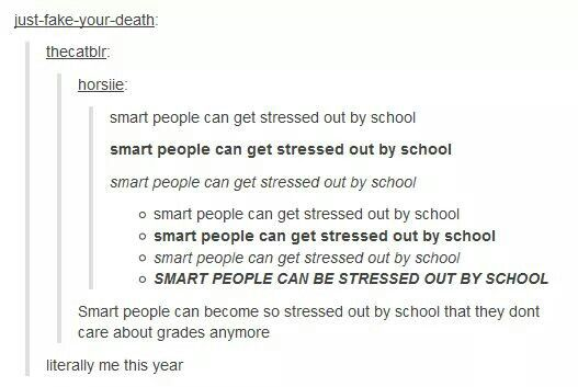 Smart people can get so stressed out by school that they ...