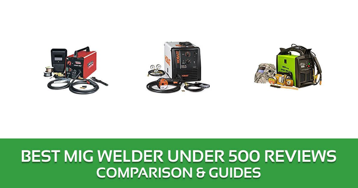 Best MIG Welder Under 500 Reviews – 2017 Top Picks and Buyer\'s Guide ...