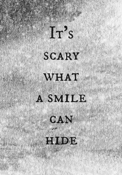 It's scary what a smile can hide, masking the pain we feel inside.