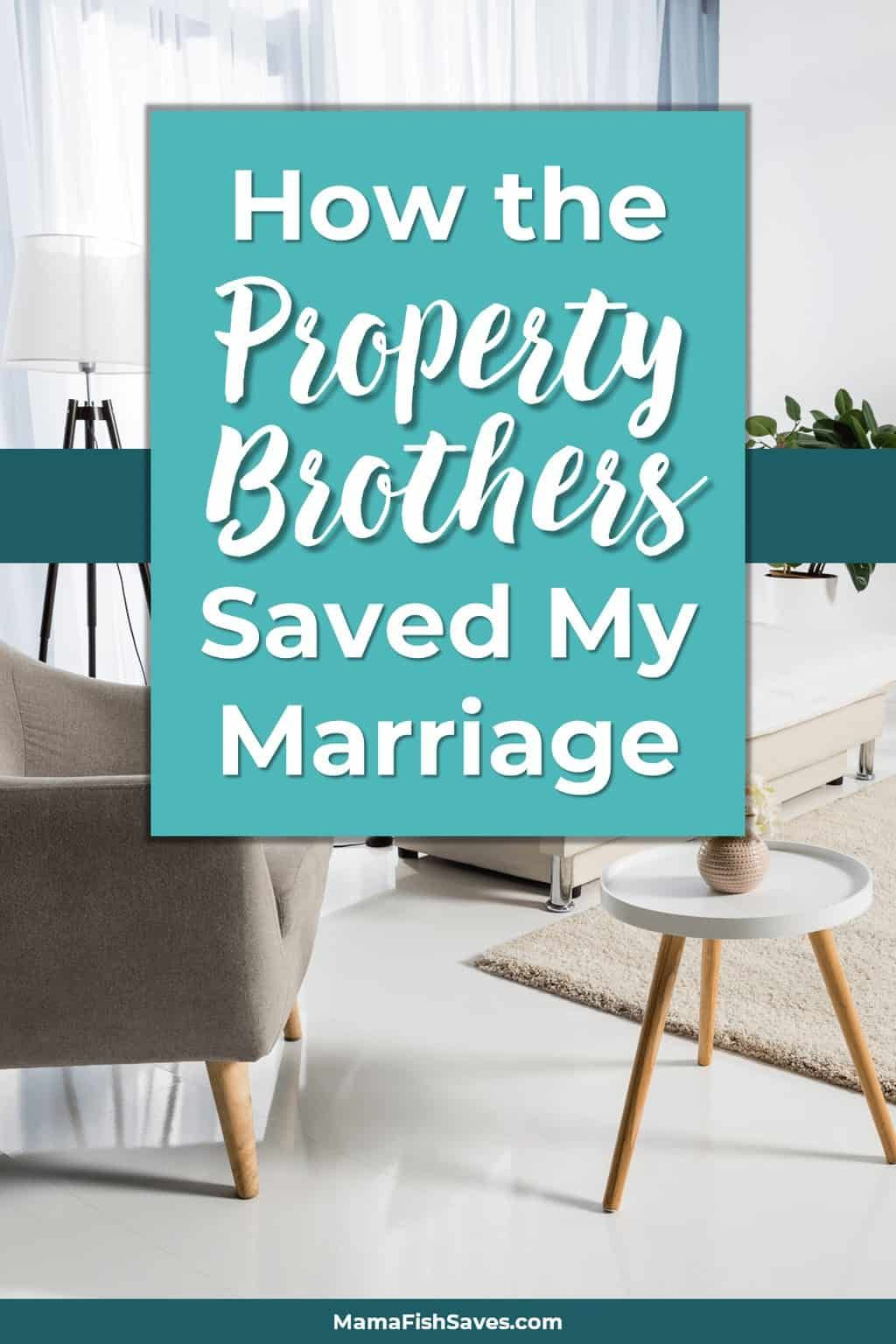 How Property Brothers Saved My Marriage
