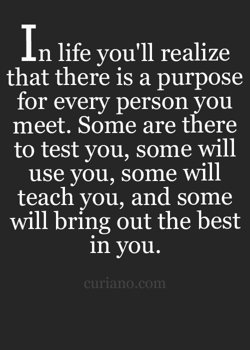 In Life You'll Realize That There Is A Purpose For Every Person You Custom Quotes Purpose Of Life