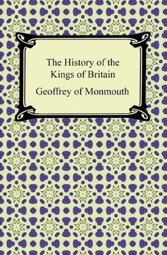 The History Of The Kings Of Britain By Geoffrey Of Monmouth History Britain Free Ebooks
