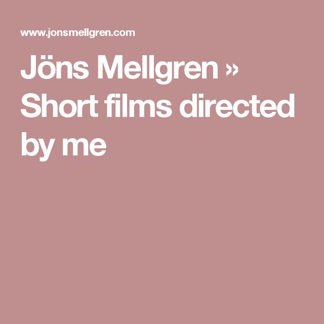 Jöns Mellgren   » Short films directed by me