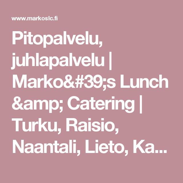 Pitopalvelu, juhlapalvelu | Marko's Lunch & Catering | Turku, Raisio, Naantali, Lieto, Kaarina