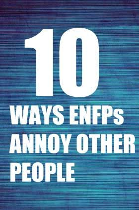 10 Ways ENFPs Annoy Others 10 Ways ENFPs Annoy Oth