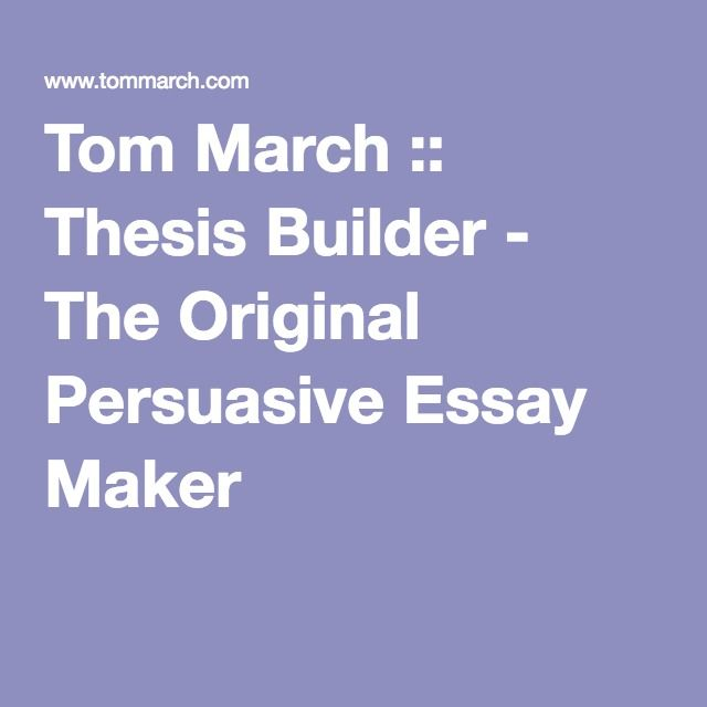 tom thesis builder the original persuasive essay maker  tom thesis builder the original persuasive essay maker