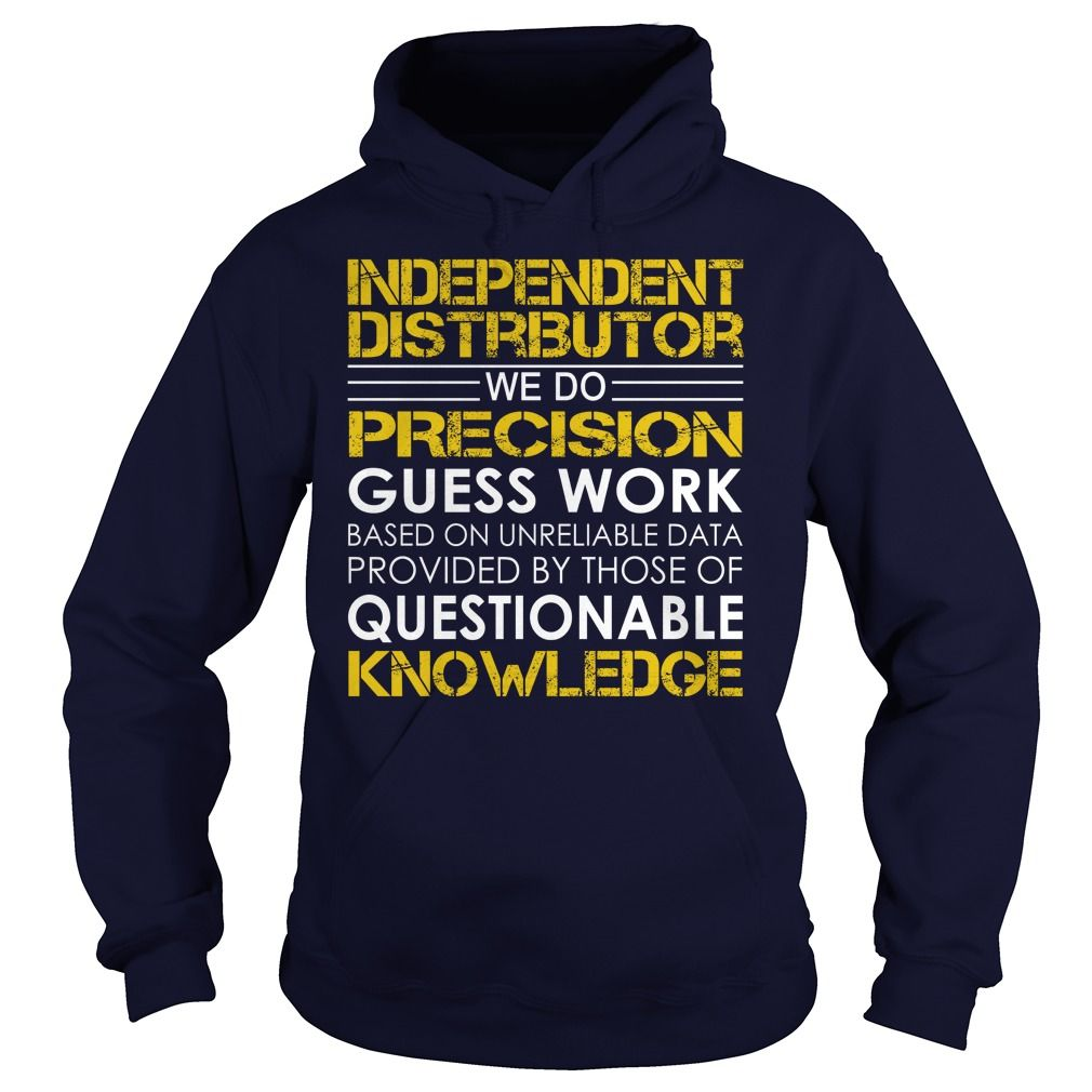 independent distributor we do precision guess work knowledge t shirts hoodies get it