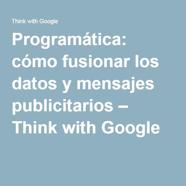 Programática: cómo fusionar los datos y mensajes publicitarios – Think with Google