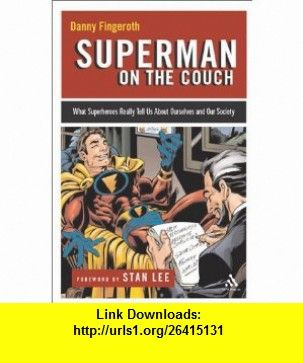 Superman on the Couch What Superheroes Really Tell Us about Ourselves and Our Society (9780826415400) Danny Fingeroth , ISBN-10: 0826415407  , ISBN-13: 978-0826415400 ,  , tutorials , pdf , ebook , torrent , downloads , rapidshare , filesonic , hotfile , megaupload , fileserve