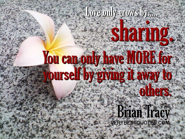 Love Only Grows By Sharing You Can Only Have More For Yourself By Giving It Away To Love Picture Quotes Inspirational Quotes Pictures Love Quotes With Images