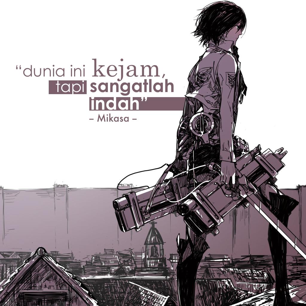 Quotes Mikasa Dunia Ini Kejam Tapi Sangatlah Indah Anime Shingeki No Kyojin