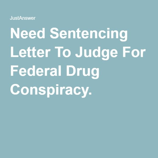Need Sentencing Letter To Judge For Federal Drug Conspiracy