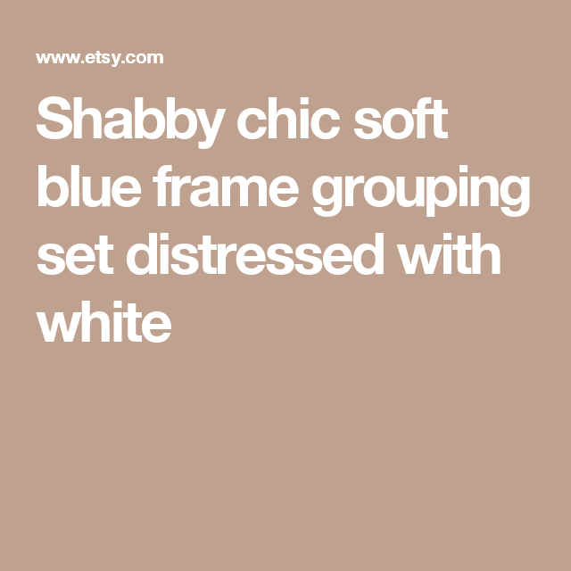 Shabby chic soft blue frame grouping set distressed with white