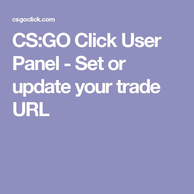 CS:GO Click User Panel - Set or update your trade URL