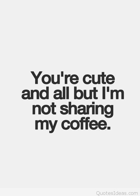 15 Quotes About Sharing #quotesaboutcoffee