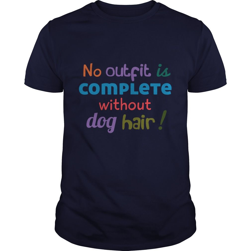 (Tshirt Deals) No Outfit Is Complete Without Dog Hair [TShirt 2016] Hoodies, Funny Tee Shirts