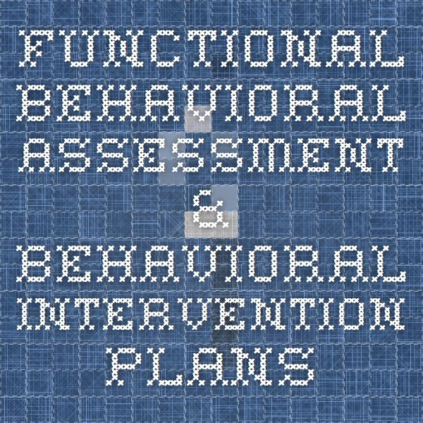 Functional Behavioral Assessment  Behavioral Intervention Plans