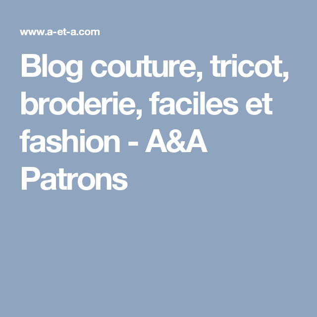 Blog couture, tricot, broderie, faciles et fashion - A&A Patrons