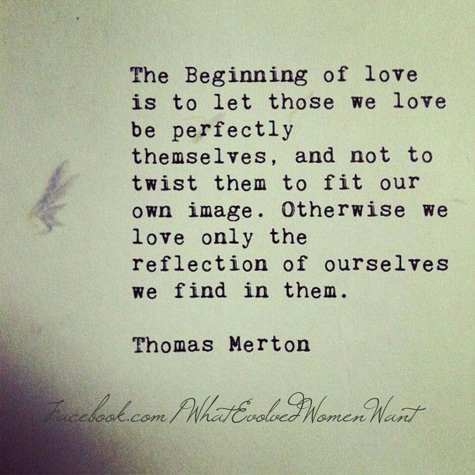 Famous Quotes With A Twist: The Beginning Of Love...Thomas Merton