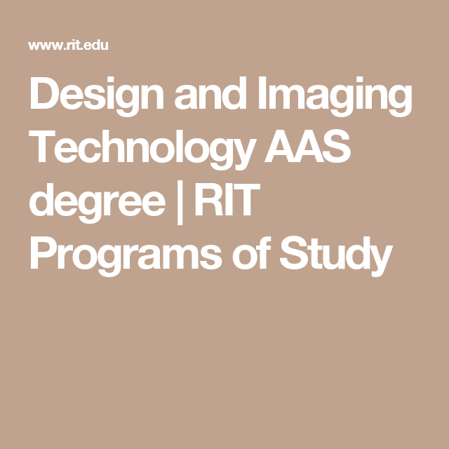 Design And Imaging Technology Aas Degree Rit Programs Of Study Rochester Institute Of Technology Technology Design
