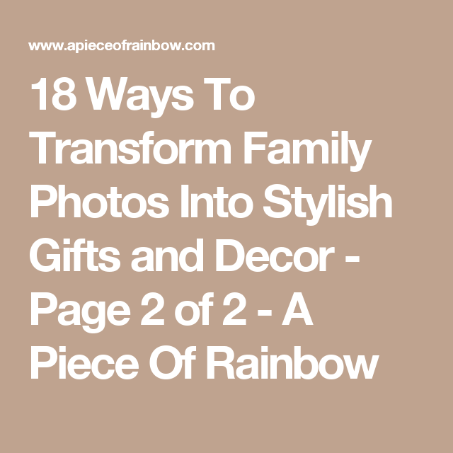 18 Ideas That Will Transform: 18 Creative Ways To Turn Photos Into Gifts And Decor (With